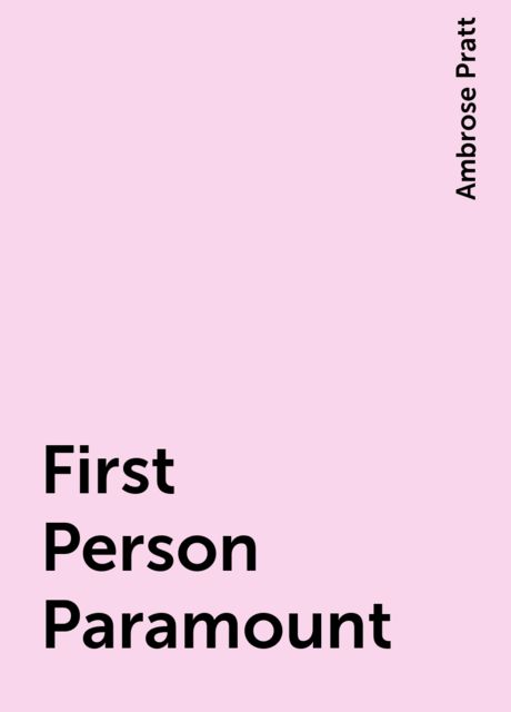 First Person Paramount, Ambrose Pratt