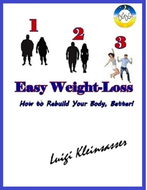 1 2 3 Easy Weight Loss: How to Rebuild Your Body, Better, Luigi Kleinsasser