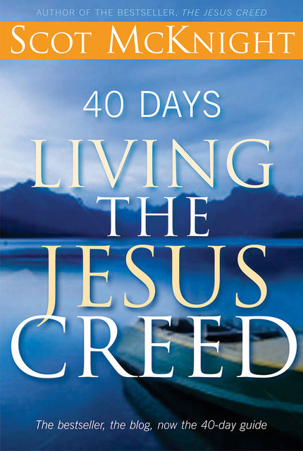 40 Days Living the Jesus Creed, Scot McKnight