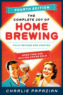 The Complete Joy of Homebrewing Fourth Edition, Charlie Papazian