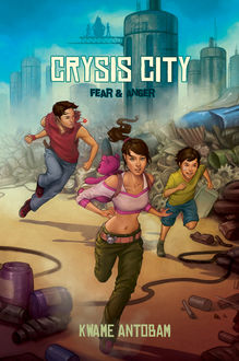 Crysis City Book 1 Fear and Anger, Kwame Antobam