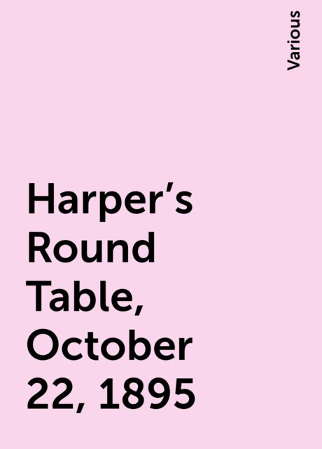 Harper's Round Table, October 22, 1895, Various