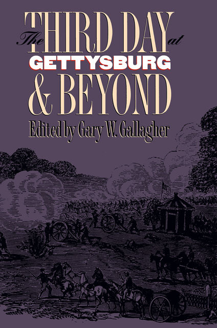 The Third Day at Gettysburg and Beyond, Gary W.Gallagher