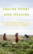 Equine Herbs & Healing: An Earth Lodge Guide to Horse Wellness, DE.Barrie Kavasch, Maya Cointreau, Sandra Cointreau