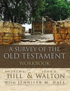 A Survey of the Old Testament Workbook, John H. Walton, Andrew E. Hill