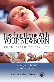 Heading Home With Your Newborn_From Birth to Reality, Jennifer. Shu, Laura A. Jana