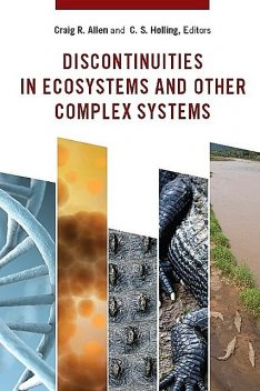 Discontinuities in Ecosystems and Other Complex Systems, C.S. Holling, Edited by Craig R. Allen