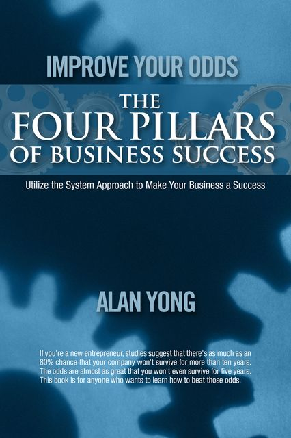 Improve Your Odds – The Four Pillars of Business Success, Alan Yong