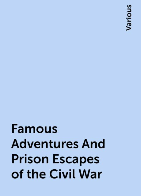 Famous Adventures And Prison Escapes of the Civil War, Various