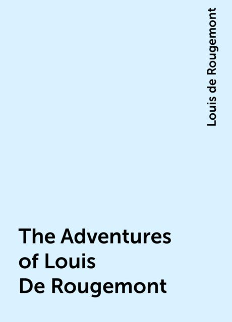 The Adventures of Louis De Rougemont, Louis de Rougemont