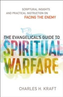 Evangelical's Guide to Spiritual Warfare, Charles H. Kraft