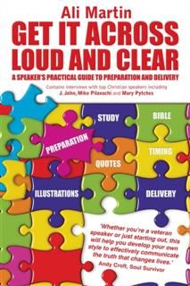 Get it Across Loud and Clear: A Speaker's Practical Guide to Preparation and Delivery, Ali Martin