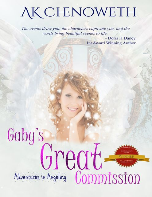 Gaby's Great Commission: Adventures In Angeling, AK Chenoweth