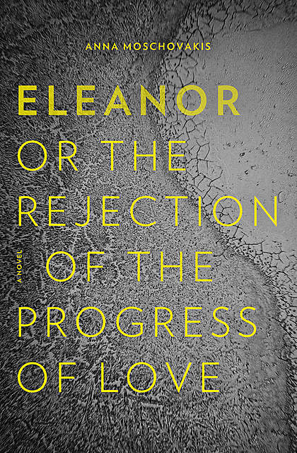 Eleanor, or, The Rejection of the Progress of Love, Anna Moschovakis