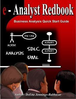 Business Analysis Quick Start Guide: e-Analyst Redbook, Ms DeEtta Jennings-Balthazar
