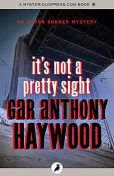 It's Not a Pretty Sight, Gar Anthony Haywood