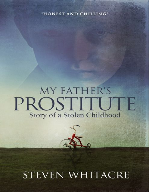 My Father's Prostitute – Story of a Stolen Childhood, Steven Whitacre