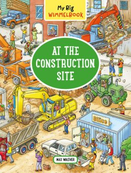 My Big Wimmelbook—At the Construction Site, Max Walther