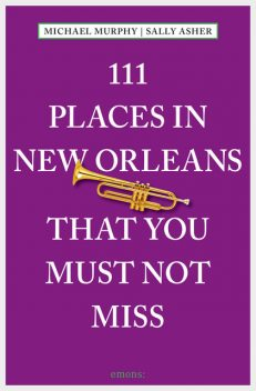 111 Places in New Orleans that you must not miss, Sally Asher, Michael Murphy