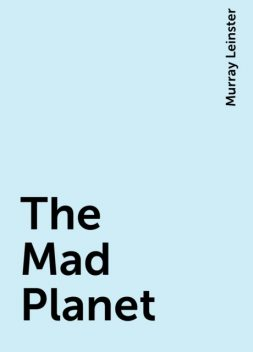 The Mad Planet, Murray Leinster