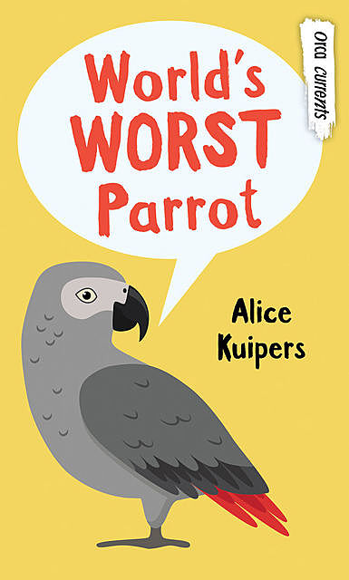 World's Worst Parrot, Alice Kuipers