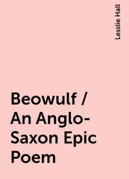 Beowulf / An Anglo-Saxon Epic Poem, Lesslie Hall