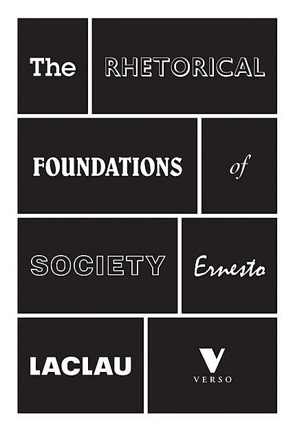 The Rhetorical Foundations of Society, Ernesto Laclau