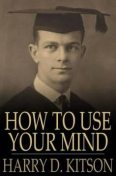 How to Use Your Mind. A Psychology of Study, Harry D.Kitson