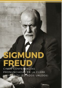 Cinco conferencias sobre psicoanálisis, Sigmund Freud