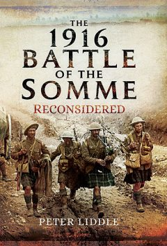 The 1916 Battle of the Somme Reconsidered, Peter Liddle