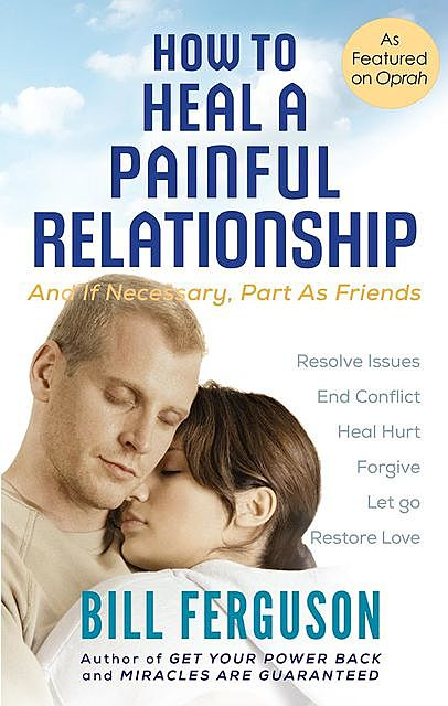 How To Heal A Painful Relationship, Bill Ferguson