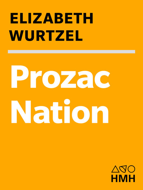Prozac Nation: Young and Depressed in America, ELIZABETH WURTZEL