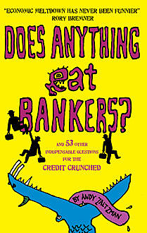 Does anything eat bankers?, Andy Zaltzman