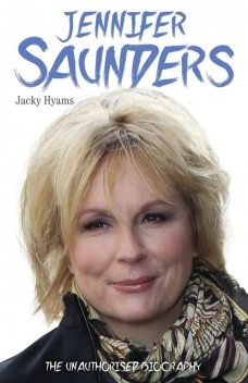 Jennifer Saunders – The Biography, Jacky Hyams
