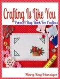 Crafting Is Like You: Poem A Day Book For Crafters (Minecraft Crafting Guide, Crafting with Duct Tape, Crafting with Cat Hair, Crafting With Kids & Crafting Buttons Crafting Guide Poetry & Rhymes in Verses & Quotes for Crafting Poem Journals), Mary Kay Hunziger