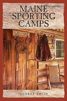 Maine Sporting Camps, George Smith