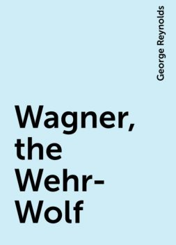 Wagner, the Wehr-Wolf, George Reynolds