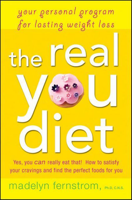 The Real You Diet: Your Personal Program for Lasting Weight Loss, Madelyn Fernstrom