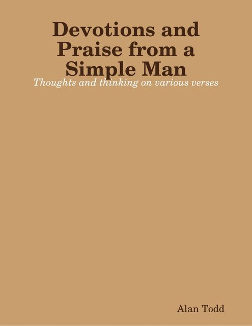 Devotions and Praise from a Simple Man, Alan Todd