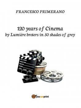 120 years of Cinema by lumière broters in 50 shades of grey, Francesco Primerano