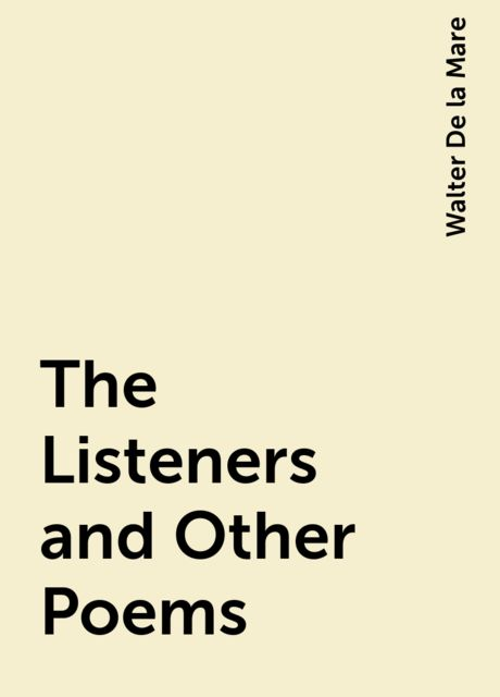 The Listeners and Other Poems, Walter De la Mare