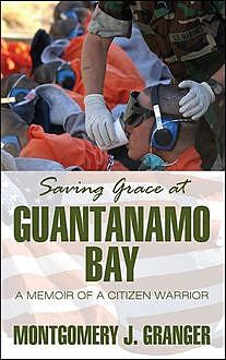 Saving Grace at Guantanamo Bay, Montgomery J.Granger