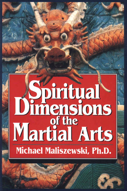 Spiritual Dimensions of the Martial Arts, Michael Maliszewski