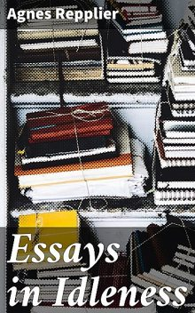 Essays in Idleness, Agnes Repplier
