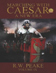Marching With Caesar: A New Era, R.W.Peake