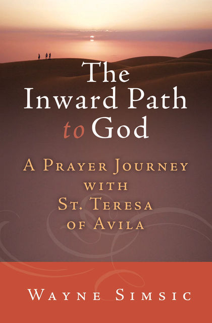 The Inward Path to God, Wayne Simsic