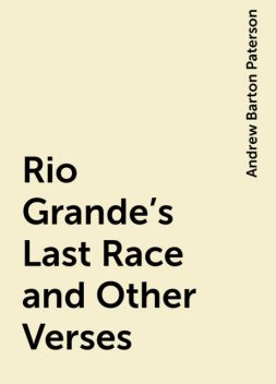 Rio Grande's Last Race and Other Verses, Andrew Barton Paterson