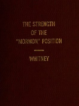 """The Strength of the """"Mormon"""" Position, Orson F.Whitney"""