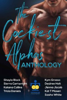 The Cockiest Alphas – Anthology, Desiree Holt, Shayla Black, Kym Grosso, Sierra Cartwright, Sasha White, Jenna Jacob, Kat T. Masen, Katana Collins, Tricia Daniels