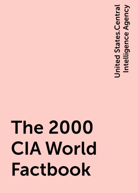 The 2000 CIA World Factbook, United States.Central Intelligence Agency